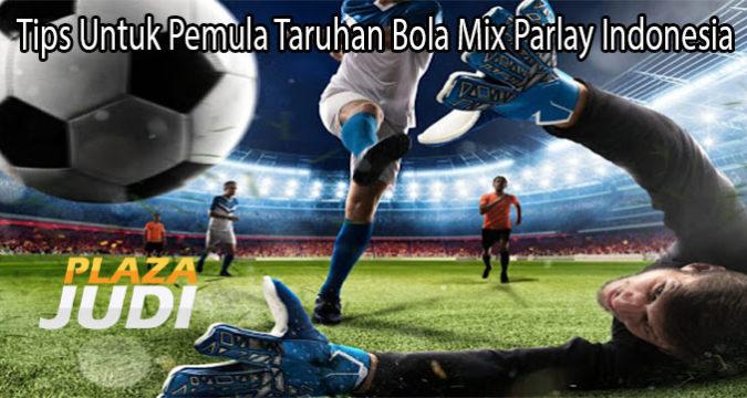 Tips Untuk Pemula Taruhan Bola Mix Parlay Indonesia